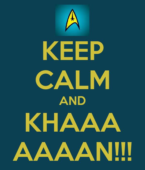 KEEP CALM AND KHAAA AAAAN!!!