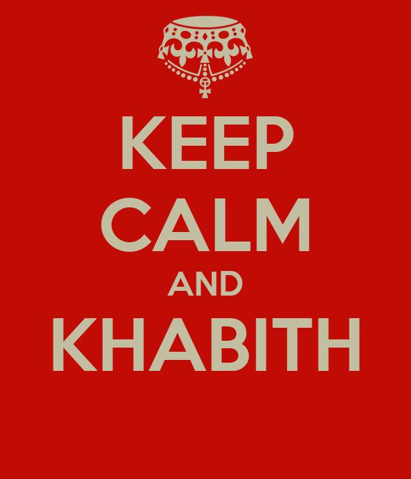 KEEP CALM AND KHABITH