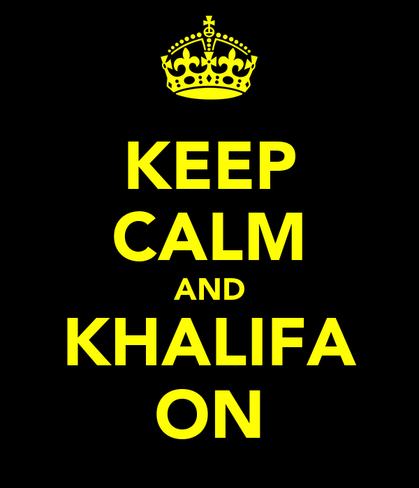 KEEP CALM AND KHALIFA ON