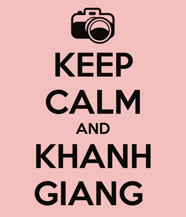 KEEP CALM AND KHANH GIANG