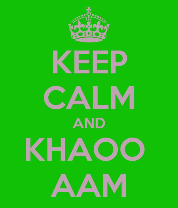 KEEP CALM AND KHAOO  AAM