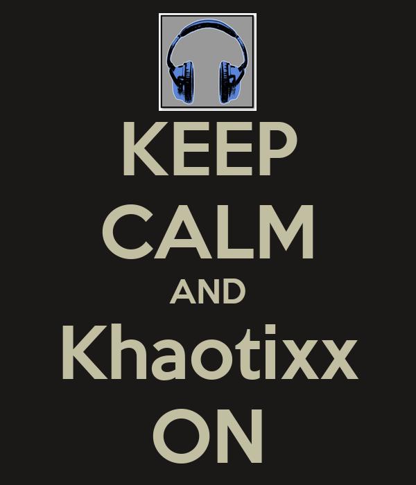KEEP CALM AND Khaotixx ON
