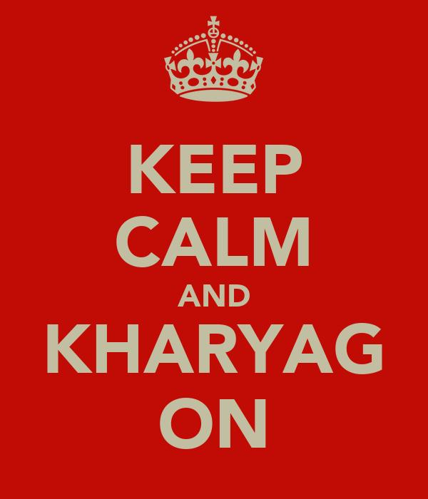 KEEP CALM AND KHARYAG ON