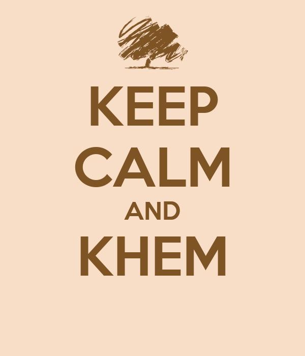 KEEP CALM AND KHEM