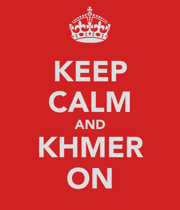 KEEP CALM AND KHMER ON