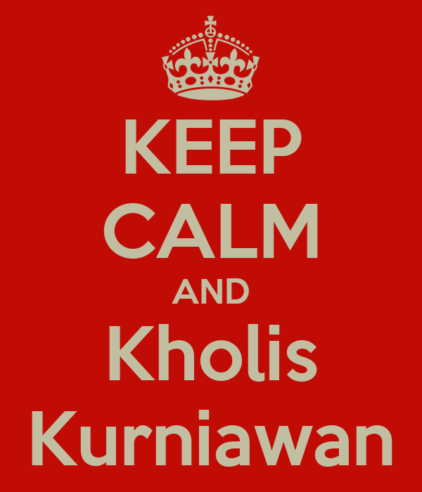 KEEP CALM AND Kholis Kurniawan