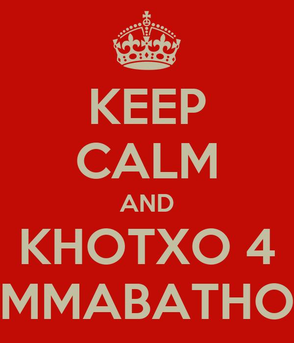 KEEP CALM AND KHOTXO 4 MMABATHO