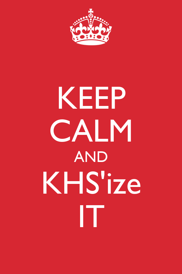 KEEP CALM AND KHS'ize IT