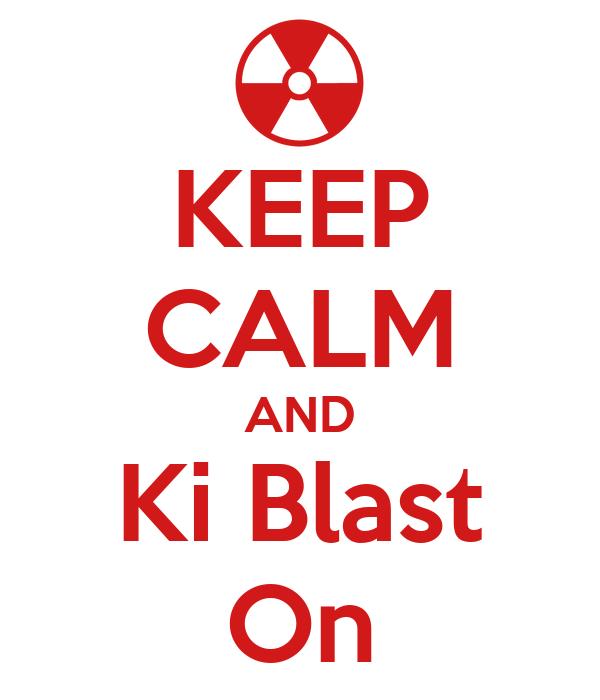 KEEP CALM AND Ki Blast On