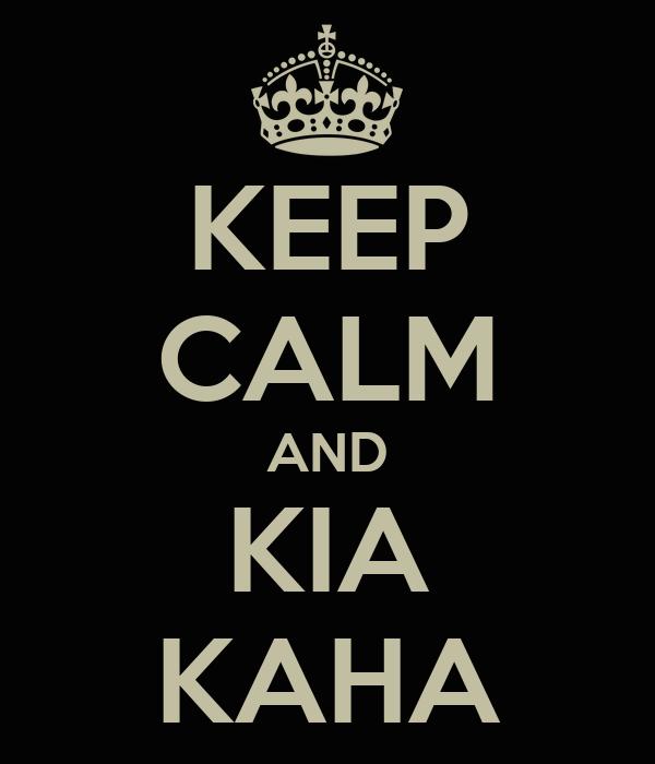 KEEP CALM AND KIA KAHA