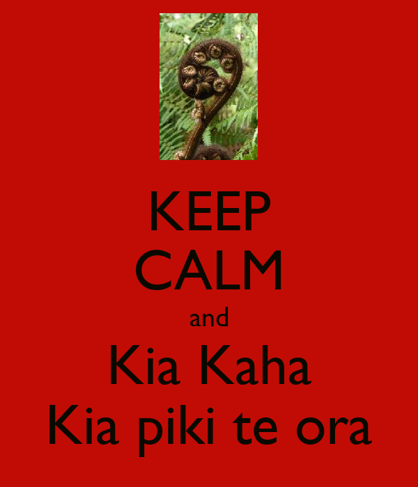 KEEP CALM and Kia Kaha Kia piki te ora