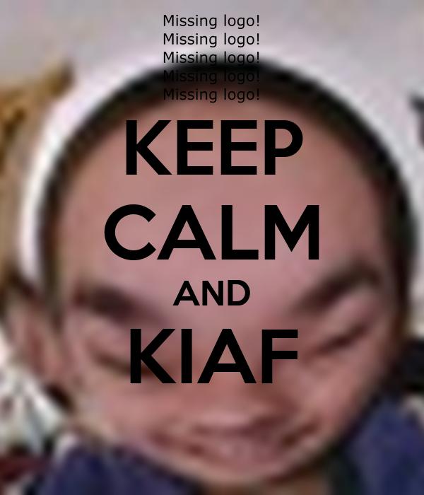 KEEP CALM AND KIAF