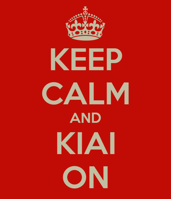 KEEP CALM AND KIAI ON