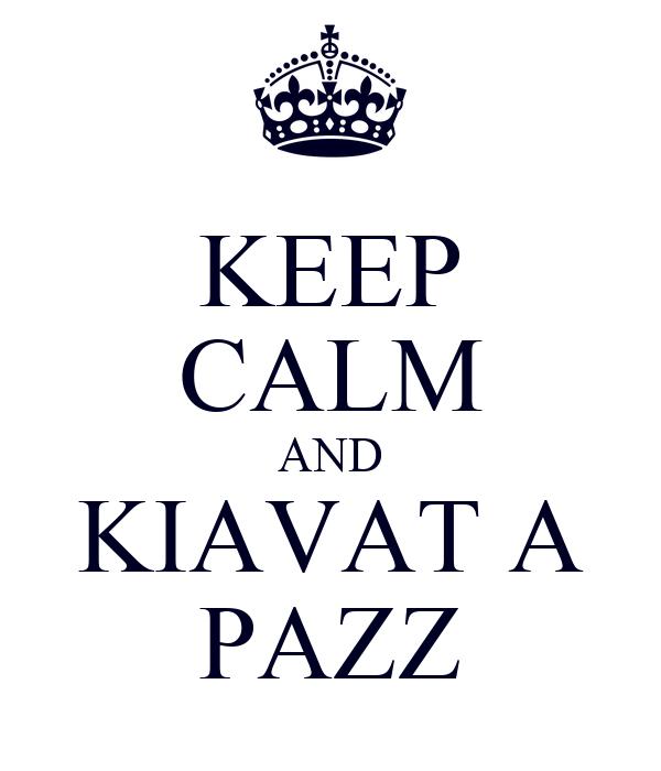 KEEP CALM AND KIAVAT A PAZZ