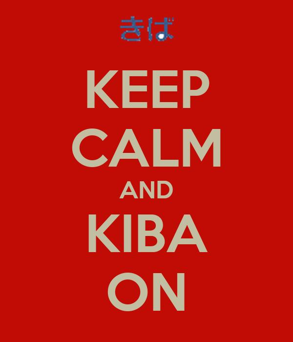 KEEP CALM AND KIBA ON