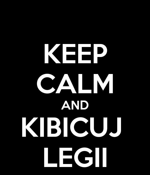 KEEP CALM AND KIBICUJ  LEGII