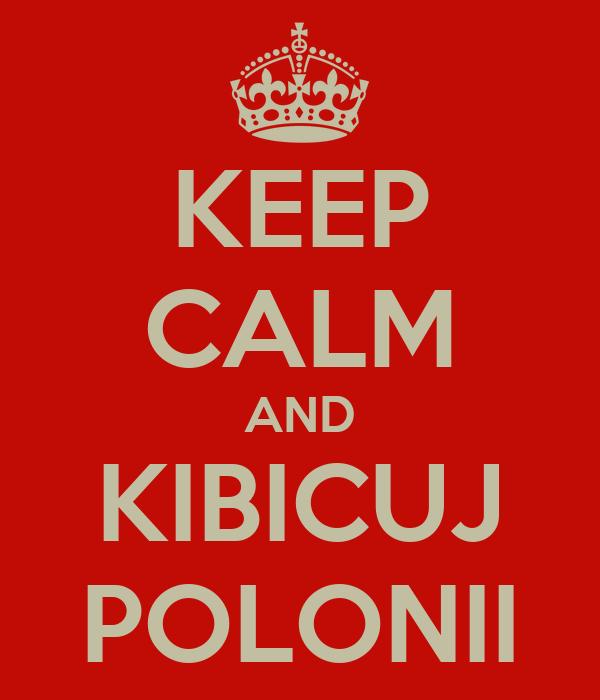 KEEP CALM AND KIBICUJ POLONII