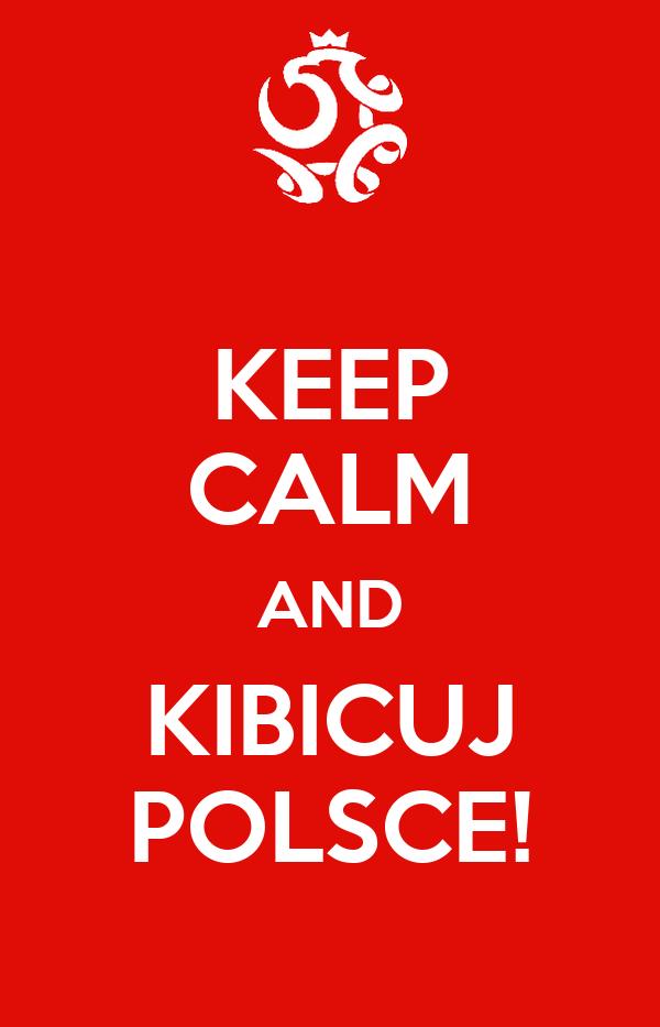 KEEP CALM AND KIBICUJ POLSCE!