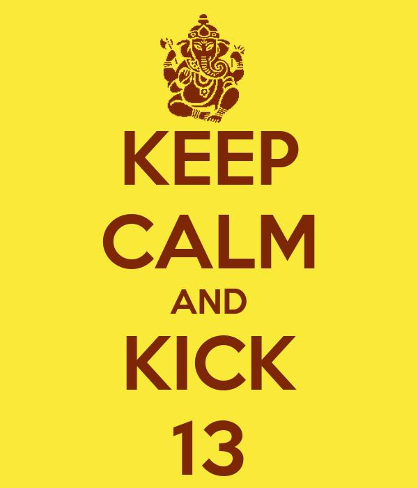KEEP CALM AND KICK 13