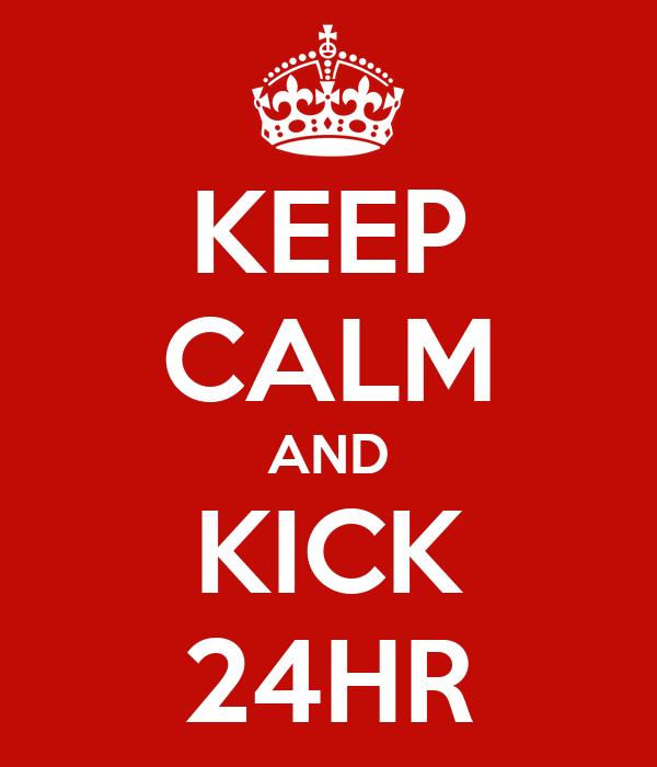 KEEP CALM AND KICK 24HR