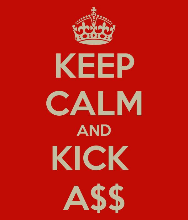 KEEP CALM AND KICK  A$$
