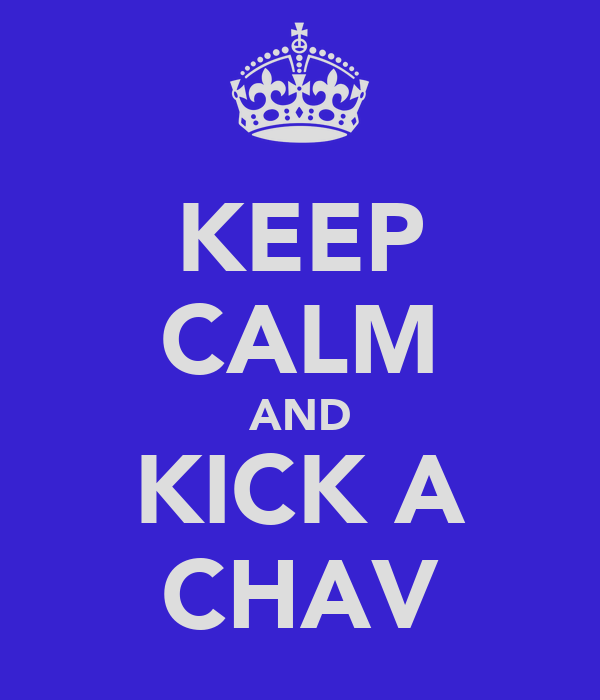 KEEP CALM AND KICK A CHAV