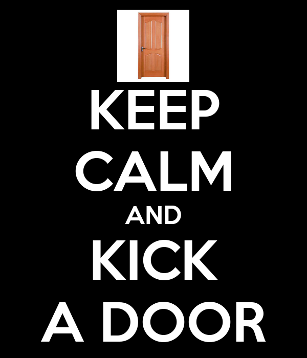KEEP CALM AND KICK A DOOR