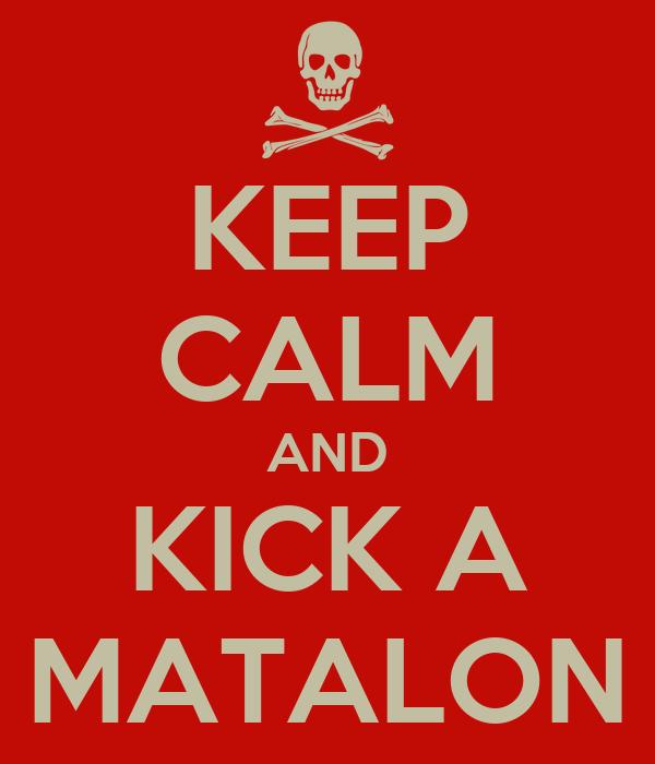 KEEP CALM AND KICK A MATALON