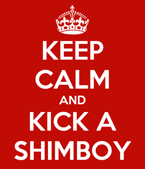 KEEP CALM AND KICK A SHIMBOY