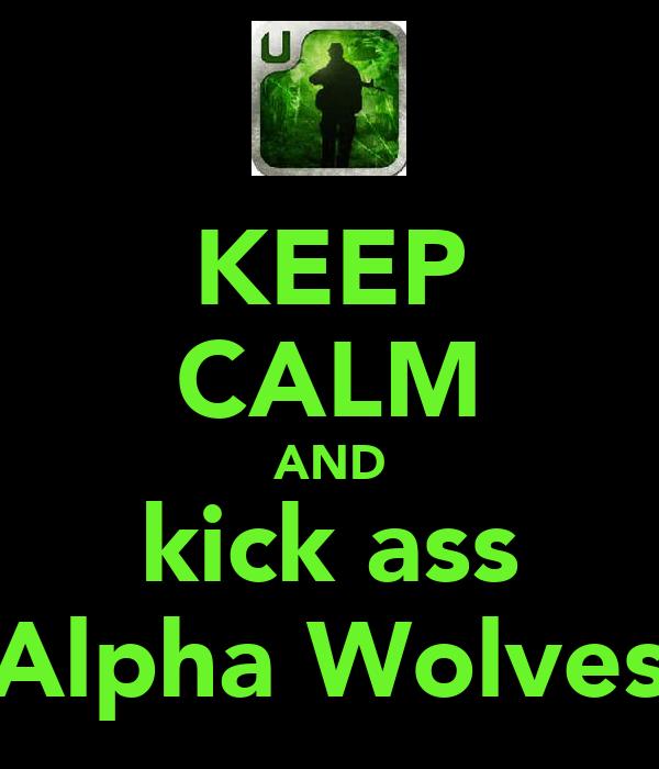 KEEP CALM AND kick ass Alpha Wolves