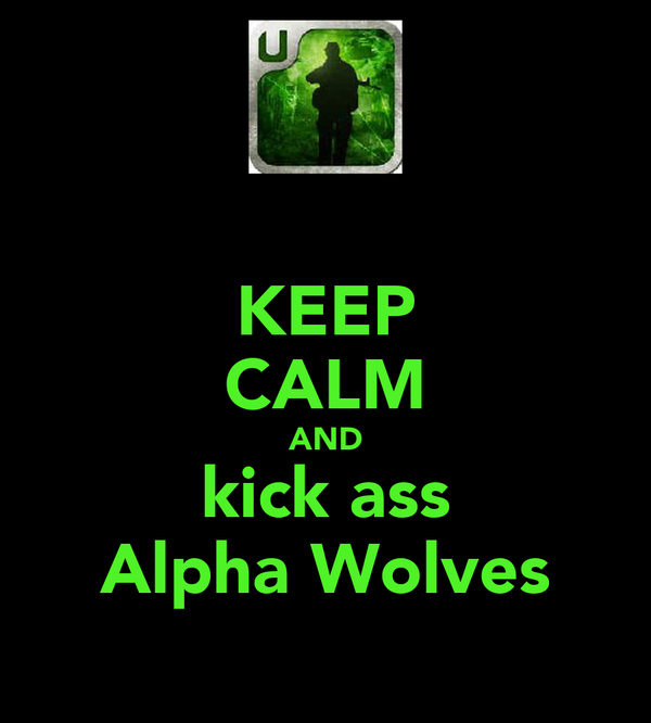 KEEP CALM AND kick ass Alpha Wolves