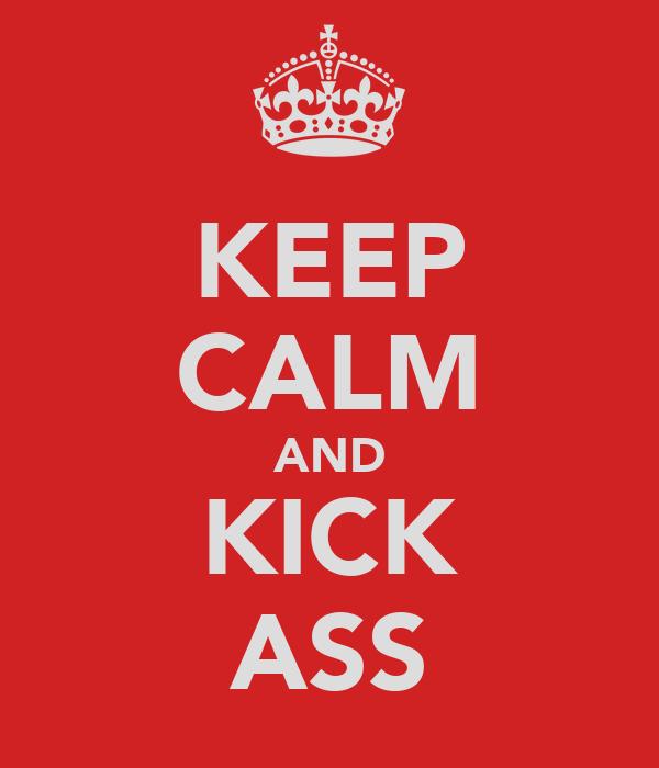 KEEP CALM AND KICK ASS