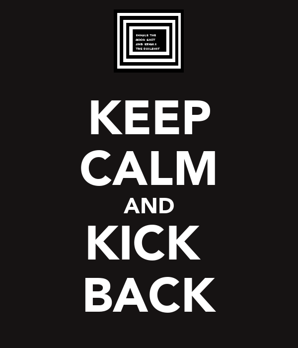 KEEP CALM AND KICK  BACK
