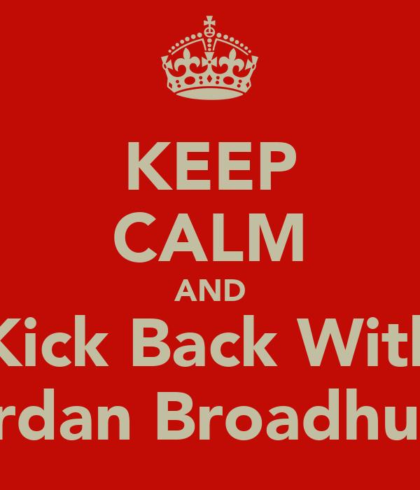 KEEP CALM AND Kick Back With Jordan Broadhurst