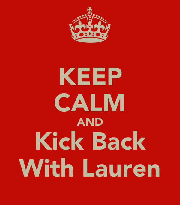 KEEP CALM AND Kick Back With Lauren