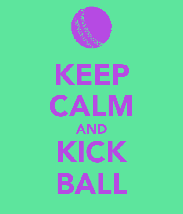 KEEP CALM AND KICK BALL
