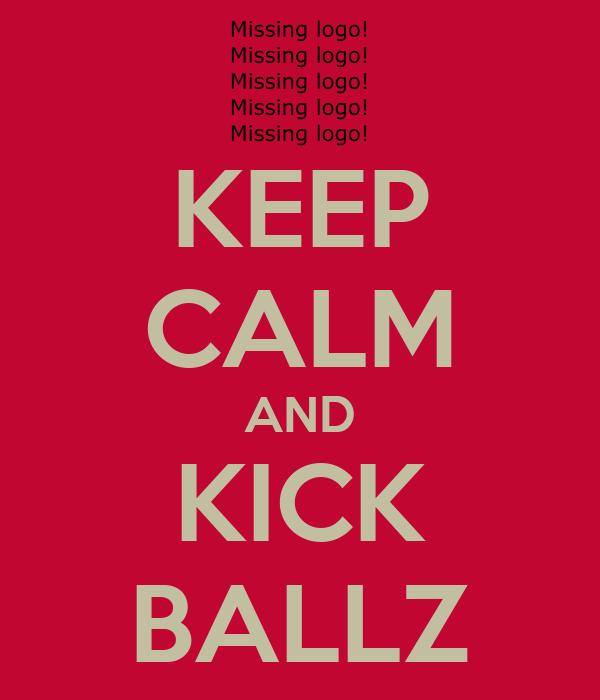 KEEP CALM AND KICK BALLZ