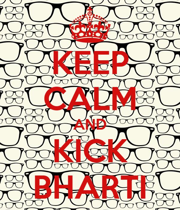 KEEP CALM AND KICK BHARTI