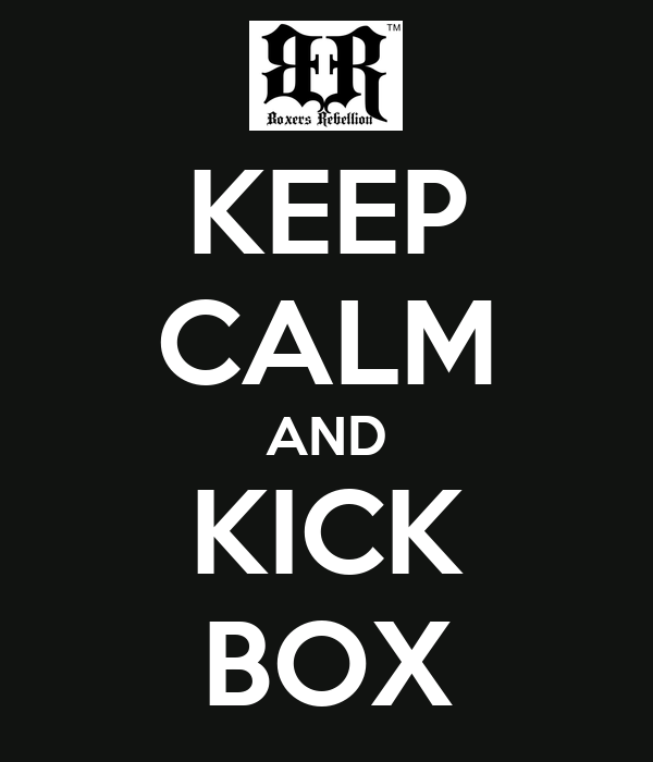 KEEP CALM AND KICK BOX