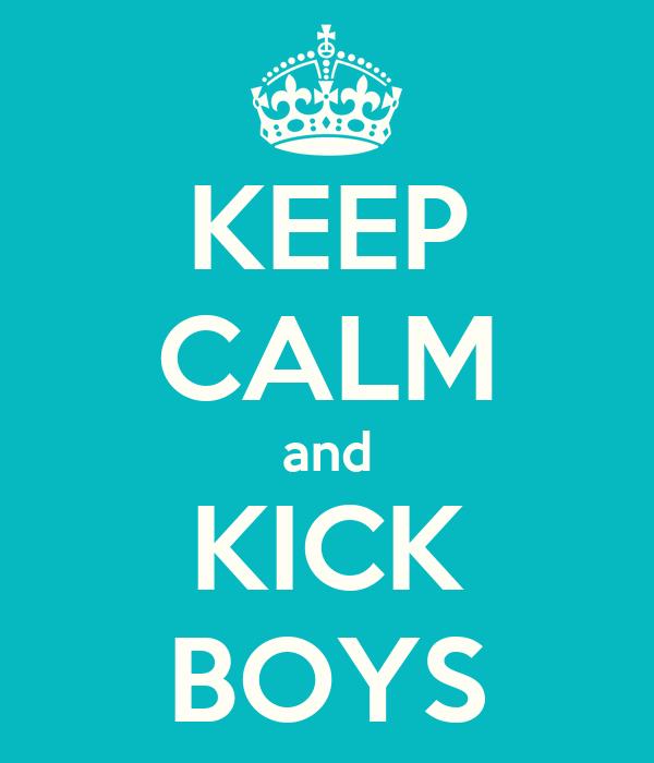 KEEP CALM and KICK BOYS