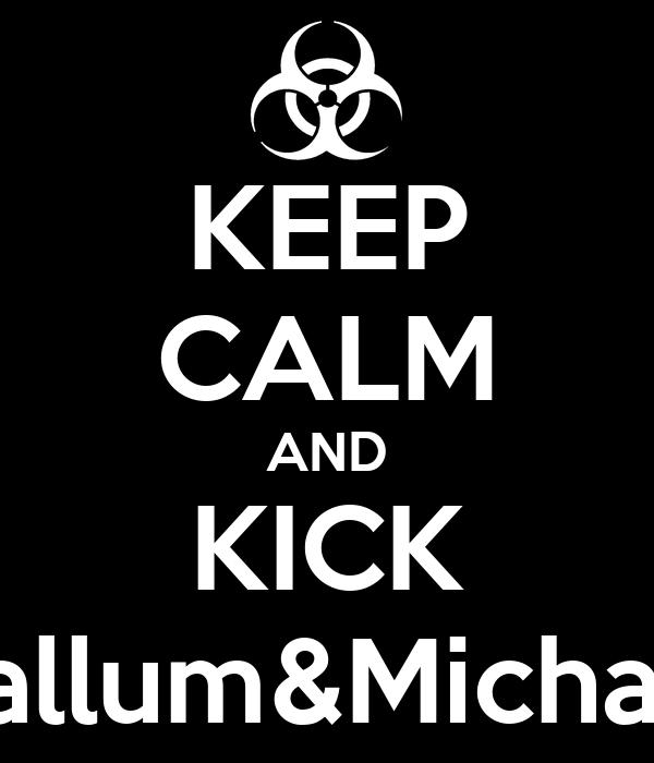 KEEP CALM AND KICK Callum&Michael