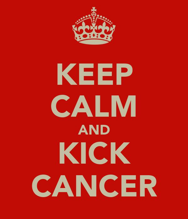 KEEP CALM AND KICK CANCER