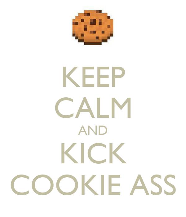 KEEP CALM AND KICK COOKIE ASS