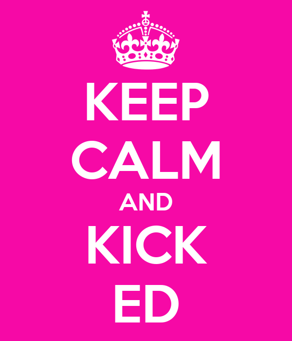 KEEP CALM AND KICK ED