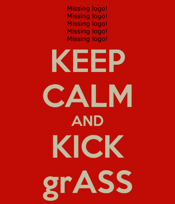 KEEP CALM AND KICK grASS
