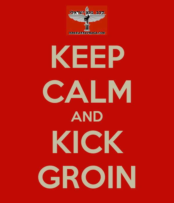 KEEP CALM AND KICK GROIN