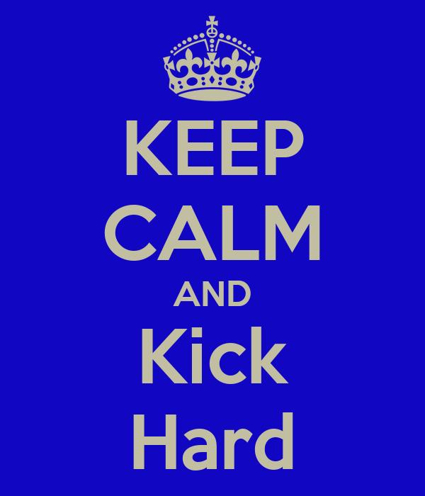 KEEP CALM AND Kick Hard