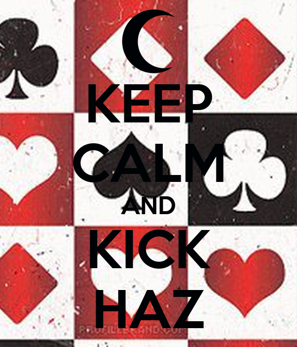 KEEP CALM AND KICK HAZ