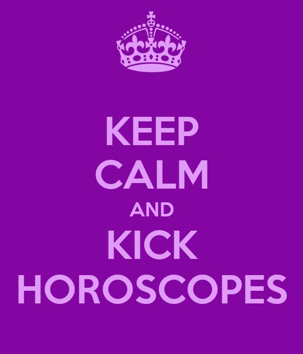 KEEP CALM AND KICK HOROSCOPES