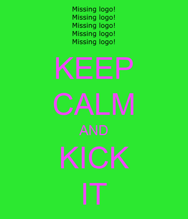 KEEP CALM AND KICK IT